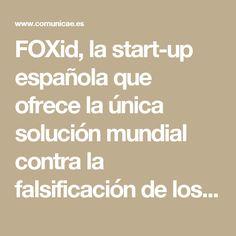 FOXid, la start-up española que ofrece la única solución mundial contra la falsificación de los DNI - Notas de prensa