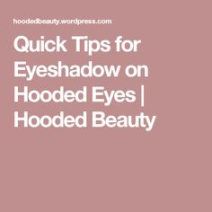 Quick Tips for Eyeshadow on Hooded Eyes | Hooded Beauty