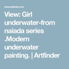 View: Girl underwater-from naiada series . Artfinder, Wall Art, Photography, Underwater Painting, Underwater, Painting, Art, Prints, Original Artwork