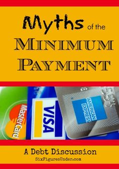 Myths of the Minimum Payment--  If you are only paying the minimum on your credit card or student loan debt, then this Debt Discussion is for you!  SixFiguresUnder.com