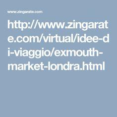 http://www.zingarate.com/virtual/idee-di-viaggio/exmouth-market-londra.html