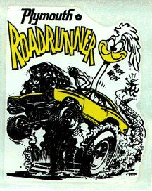 plymouth roadrunner...a 72 was my husband's first car. He still has it. Maybe some day we can get it running again?