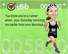 You know you're a runner  when.. your Saturday mornings  are earlier than your Mondays.