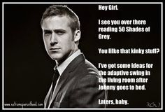 Ryan Gosling takes on 50 Shades of Grey.  YES PLEASE!!!