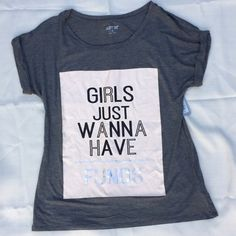 """""""Girls Just Wanna Have Funds"""" Shirt Brand new with tags:) ❌no trades❌ Apt. 9 Tops"""