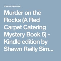 Murder on the Rocks (A Red Carpet Catering Mystery Book 5) - Kindle edition by Shawn Reilly Simmons. Mystery, Thriller & Suspense Kindle eBooks @ Amazon.com.