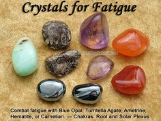 Crystals for Fatigue — Combat fatigue with Blue Opal, Turritella Agate, Ametrine, Hematite, or Carnelian. Fatigue is associated with the Root and Solar Plexus chakras. Carry in your pocket or wear your preferred crystals with you. If you wear one of these crystals as a pendant, wear it on a long chain that hangs near the Solar Plexus.