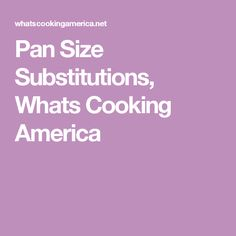 Pan Size Substitutions, Whats Cooking America