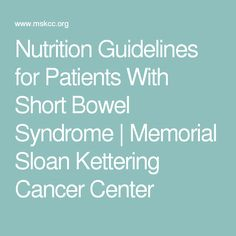 Nutrition Guidelines for Patients With Short Bowel Syndrome | Memorial Sloan Kettering Cancer Center