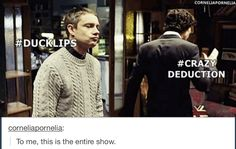 watson has his duck lips and sherlock has his deductions