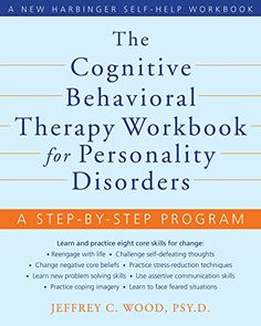 The Cognitive Behavioral Therapy Workbook for Personality Disorders: A Step-by-Step Program (New Harbinger Self-Help Workbook) - Kindle edition by Jeffrey Wood. Health, Fitness & Dieting Kindle eBooks @ Amazon.com.