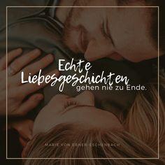 Liebeszitat von Marie von Ebner-Eschenbach: Echte Liebesgeschichten gehen nie zu Ende. #love#liebe#liebesgeschichten#couple#paar