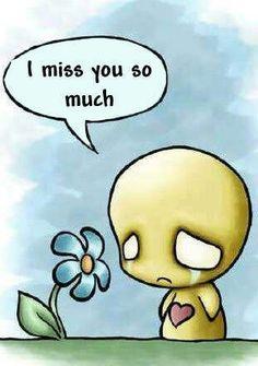 I miss him...