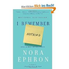 I Remember Nothing: And Other Reflections -    There's one really good essay in this--the one about how she falls in love with journalism. All the rest seemed kind of throwaway to me, I didn't feel she had anything new to say. Lucky it was a short book :-)