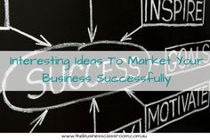 Interesting Ideas To Market Your Business Successfully