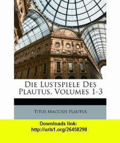 Die Lustspiele Des Plautus, Volumes 1-3 (German Edition) (9781174083242) Titus Maccius Plautus , ISBN-10: 1174083247  , ISBN-13: 978-1174083242 ,  , tutorials , pdf , ebook , torrent , downloads , rapidshare , filesonic , hotfile , megaupload , fileserve