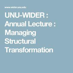 UNU-WIDER : Annual Lecture : Managing Structural Transformation