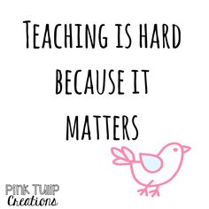 Teaching is hard because it matters... teaching quotes, educational, education, teacher, learning, developing, motivational, inspirational, children, students, school, be the reason, love your job, smile, happiness, differentiation