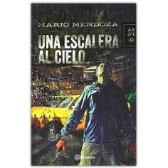 Una escalera al cielo – Mario Mendoza - Grupo Planeta  http://www.librosyeditores.com/tiendalemoine/3998-una-escalera-al-cielo-9789584239440.html  Editores y distribuidores