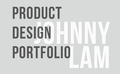 JOHNNY LAM: Product Design Portfolio The Design Portfolio of Product Designer Johnny Lam, Hong Kong