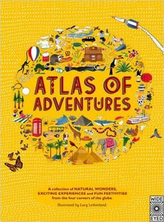 9 years Atlas of Adventures: A collection of natural wonders, exciting experiences and fun festivities from the four corners of the globe.: Amazon.co.uk: Lucy Letherland: 9781847805850: Books