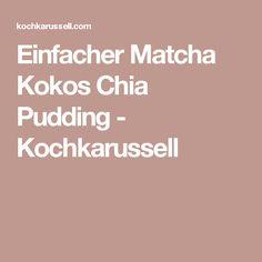 Einfacher Matcha Kokos Chia Pudding - Kochkarussell