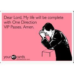 Correction, my life would be complete if I married Niall. But VIP tickets would be pretty close :)