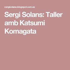 Sergi Solans: Taller amb Katsumi Komagata