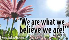 """""""We are what we believe we are!""""  www.HealthyPlace.com  #quote"""