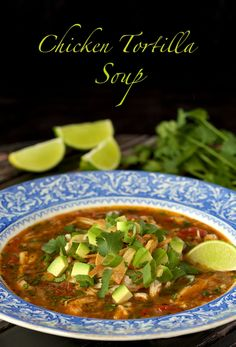Chicken Tortilla Soup - AMAZING!! And you can make it ahead, the flavor just keeps getting BETTER!!