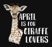 April is for Giraffe Loves Funny Witty Design by nvdesign