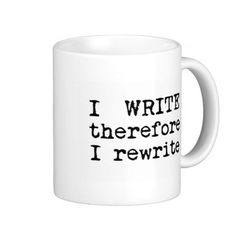 I Write Therefore I Rewrite gifts for writers Mugs