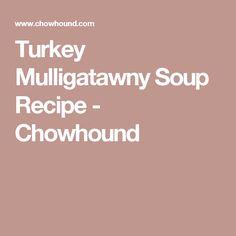Turkey Mulligatawny Soup Recipe - Chowhound
