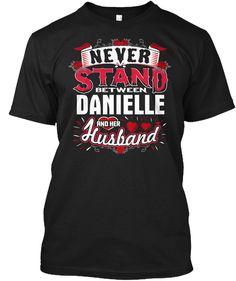 Never Stand Between Danielle V Husband ! Black T-Shirt Front