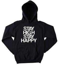 Stay High Stay Happy Hoodie Slogan Funny Weed by CarousingClothing