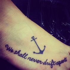 """""""we shall never drift apart"""" anchor for the navy, quote for Jenni #bestfriendtattoo"""