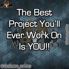 The best project you'll ever work on is you! So true! Weight Training, Shout Out, Fun Projects, Work Hard, Burns, Good Things, Workout, Quotes, Instagram