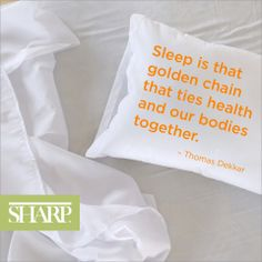 """Sleep is that golden chain that ties health and our bodies together."" - Thomas Dekker #sleep #dekker #quote #SharpHealthCare"