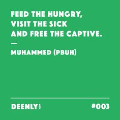 #003 - Feed the hungry, visit the sick and free the captive. – Muhammed (PBUH)