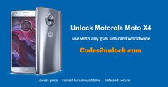 How to Carrier Unlock Your Motorola Moto X4 by network Unlock Code so you can use with different Sim Card or GSM Network. Unlock your Motorola Moto X4 fast & secure with the lowest price guaranteed. Quick and easy Motorola Unlocking with step by step Unlocking Instructions.
