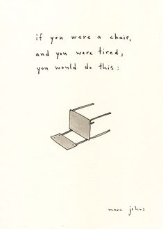 if you were a chair, and you were tired, you would do this .... - marc johns