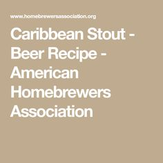 Caribbean Stout - Beer Recipe - American Homebrewers Association
