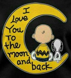 Snoopy. I love you to the moon and back.