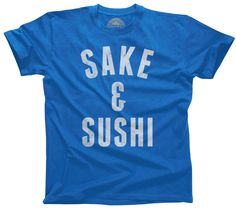 77f84ac29a7 Men s Sake and Sushi T-Shirt - Funny Foodie Drinking Shirt. Assorted  colors . Boredwalk