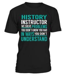 History Instructor - We Solve Problem  #tshirt #tshirtfashion #tshirtformen #Women'sFashion #TshirtWomen's #Fundraise #PeaceforParis #HumanRights #AnimalRescue #Autism #Cancer   #WorldPeace #Disability #ForaCause #Other #Family #Girlfriend #Grandparents #Wife #Mother #Ki