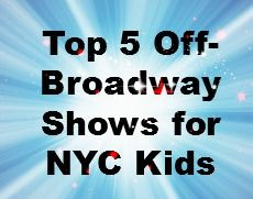 Top 5 Off-Broadway Shows for NYC Kids