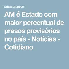 AM é Estado com maior percentual de presos provisórios no país - Notícias - Cotidiano