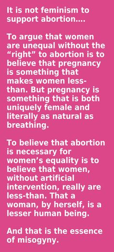 It is not feminism to support abortion. I wish I could 'like' this and pin in a billion times!!!