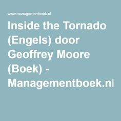 Inside the Tornado (Engels) door Geoffrey Moore (Boek) - Managementboek.nl