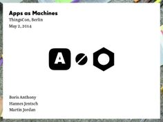 Apps as Machines — ThingsCon Berlin 2014